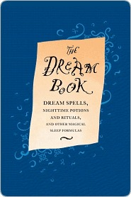 The Dream Book: Dream Spells, Nighttime Potions and Rituals, and Other Magical Sleep Formulas Gillian Kemp