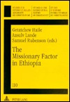 The Missionary Factor in Ethiopia: Papers from a Symposium on the Impact of European Missions on Ethiopian Society, Lund University, August 1996  by  Samuel Rubenson