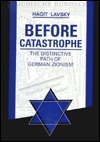 Before Catastrophe: The Distinctive Path of German Zionism  by  Hagit Lavsky
