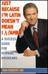 Just Because Im Latin Doesnt Mean I Mambo: A Success Guide for Hispanic Americans  by  Juan Roberto Job