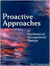 Proactive Approaches in Psychosocial Occupational Therapy  by  Rita P. Fleming Cottrell