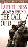 Faithfulness Above and Beyond the Call of Duty Byron D. August