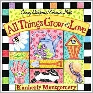 Every Gardener Knows That All Things Grow with Love  by  Kimberly Montgomery
