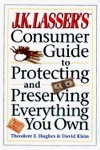 J. K. Lassers Consumer Guide to Protecting and Preserving What You Own Theodore E. Hughes