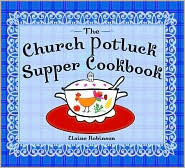 The Church Potluck Supper Cookbook  by  Elaine Robinson