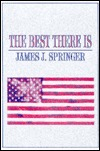 The Best There Is James J. Springer