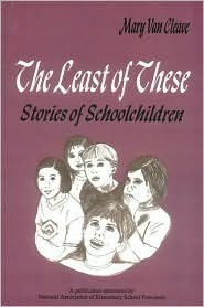 The Least of These:: Stories of Schoolchildren Mary van Cleave
