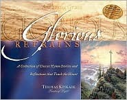 Glorious Refrains: A Collection of Classic Hymn Stories and Reflections That Touch the Heart [With CD]  by  Thomas Kinkade