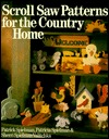 Scroll Saw Patterns for the Country Home Patrick Spielman