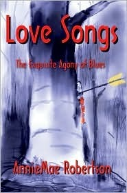 Love Songs: The Exquisite Agony of Blues AnnieMae Robertson