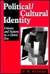 Political/Cultural Identity: Citizens and Nations in a Global Era Peter W Preston