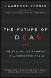 The Future of Ideas: The Fate of the Commons in a Connected World Lawrence Lessig