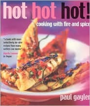 Hot, Hot, Hot!: Cooking with Fire and Spice  by  Paul Gayler