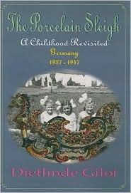 The Porcelain Sleigh: A Childhood Revisited, Germany 1937 1947  by  Dietlinde Giloi