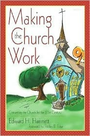 Making the Church Work: Converting the Church for the 21st Century Edward H. Hammett