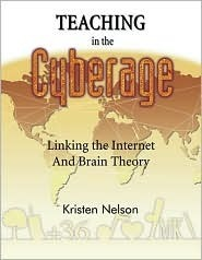 Teaching in the Cyberage: Linking the Internet and Brain Theory Kristen J. Nelson