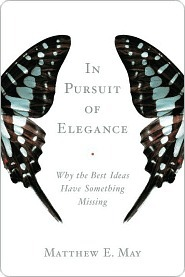 In Pursuit of Elegance: Why the Best Ideas Have Something Missing Matthew E. May