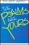 The Psalms Are Yours  by  Roland Edmund Murphy