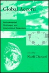 Global Accord: Environmental Challenges and International Responses  by  Nazli Choucri
