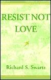 Resist Not Love  by  Richard Swartz