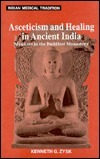 Asceticism and Healing in Ancient India: Medicine in The Buddhist Monastery  by  Kenneth G. Zysk
