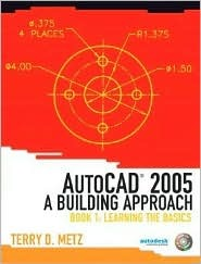 AutoCAD(R) 2005: A Building Approach, Book 1: Learning the Basics  by  Terry D. Metz