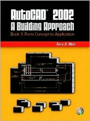AutoCAD(R) 2002: A Building Approach Book 3: From Concept to Application  by  Terry D. Metz