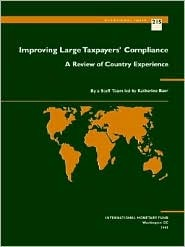 Improving Large Taxpayers Compliance: A Review of Country Experience  by  Katherine Baer