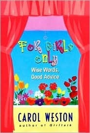 For Girls Only: Wise Words and Good Advice  by  Carol Weston