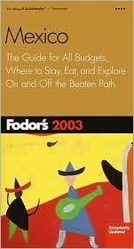 Fodors Mexico 2003  by  Fodors Travel Publications Inc.