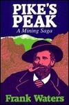 Pikes Peak: Mining Saga Frank Waters