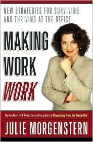 Making Work Work  by  Julie Morgenstern