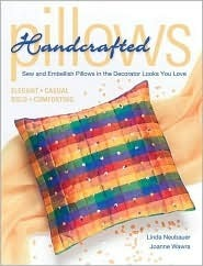 Handcrafted Pillows: Sew and Embellish Pillows in the Decorator Looks You Love  by  Linda Neubauer