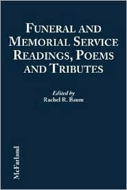 Funeral and Memorial Service Readings, Poems and Tributes Rachel R. Baum