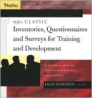 Pfeiffers Classic Inventories, Questionnaires, and Surveys for Training and Development: The Most Enduring, Effective, and Valuable Assessments for Developing Managers and Leaders Jack Gordon