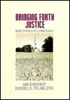 Bringing Forth Justice: Basics for Just Christians  by  Daniel E. Pilarczyk