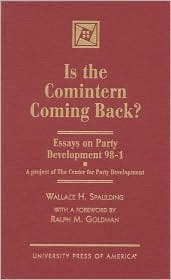 Is the Comintern Coming Back?: Essays on Party Development 98-1 a Project of the Center for Party Development  by  William H. Spaulding