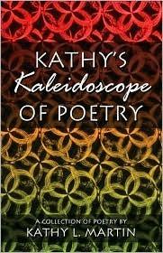 Kathys Kaleidoscope of Poetry Kathy L. Martin