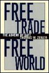 Free Trade, Free World: The Advent of GATT  by  Thomas W. Zeiler