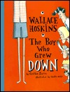 Wallace Hoskins, the Boy Who Grew Down Cynthia Zarin
