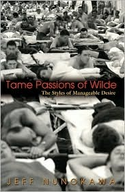 Tame Passions Of Wilde: The Styles Of Manageable Desire  by  Jeff Nunokawa