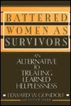 Battered Women as Survivors: An Alternative to Treating Learned Helplessness Edward W. Gondolf