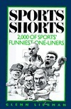 Sports Shorts: 2,000 of Sports Funniest One-Liners  by  Glenn Liebman