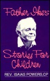 Father Ikes Stories for Children  by  Isaias Powers