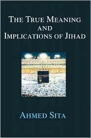 The True Meaning and Implications of Jihad Ahmed Sita