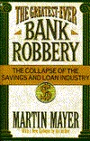 The Greatest-Ever Bank Robbery: The Collapse of the Savings and Loan Industry  by  Martin Mayer