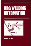 Arc Welding Automation  by  Howard B. Cary