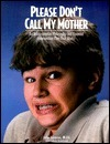 Please Dont Call My Mother: An Administrative Philosophy and Parental Intervention Plan That Works John Lazares