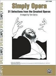 Simply Opera: 21 Selections from the Greatest Operas  by  Tom Gerou