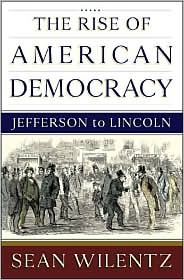 Rise of American Democracy  by  Sean Wilentz